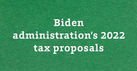 Biden Administration's 2022 Tax Proposal